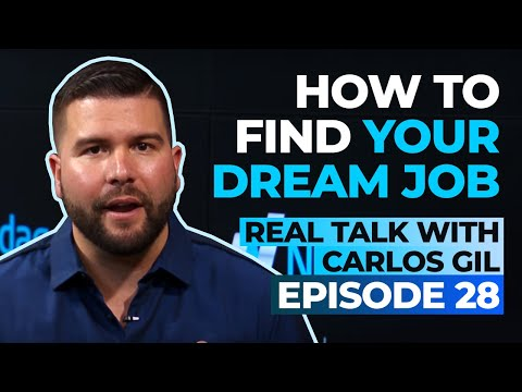 How to Find Your Dream Job – Real Talk With Carlos Gil Episode 28