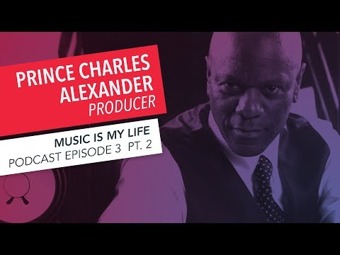 Music is My Life: Prince Charles Alexander   Episode 3   Part 2   Podcast