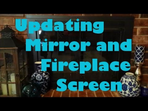 Updating a mirror and fireplace screen