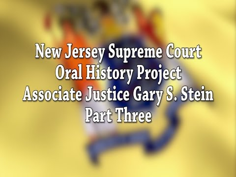 NJ Supreme Court Oral History Project: Justice Gary Stein Pt. 3
