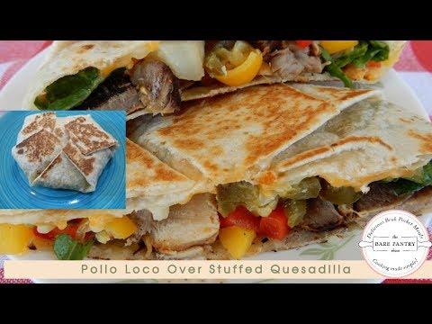 How to Make Pollo Loco Overstuffed Quesadilla