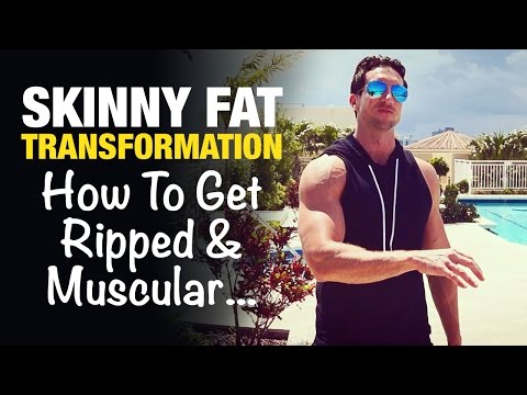 Skinny Fat Transformation: Step-By-Step Guide To Get Ripped & Muscular