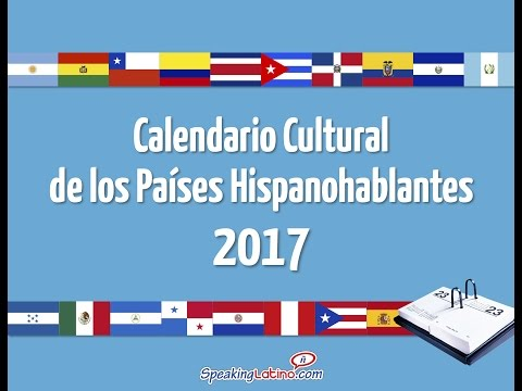2017 Cultural Calendar: Festivities of the Spanish Speaking Countries