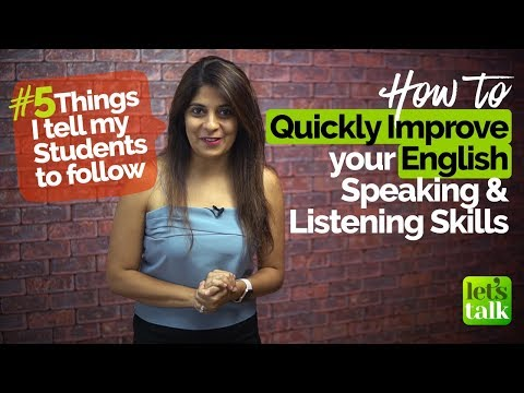 How to quickly improve your English speaking & listening Skills - 5 things my Students do daily.