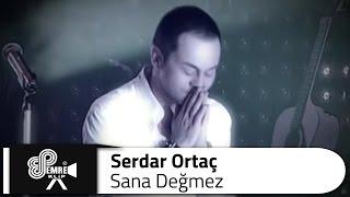 Serdar ORTAÇ -  Sana Değmez