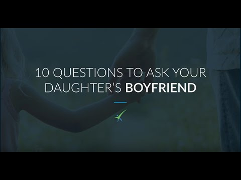 10 Questions To Ask Your Daughter's Boyfriend