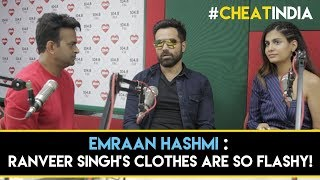 Emraan Hashmi : ' Ranveer Singh's clothes are so flashy!' #WhyCheatIndia #Part2