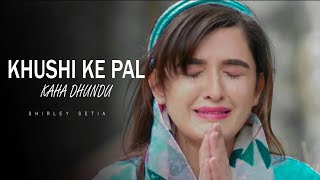 Khushi Ke Pal Kahan Dhundu | Shirley Setia | Latest Sad Song Hindi 2020 | New Sad Song | Sad Songs