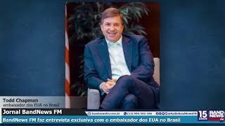 Todd Chapman, embaixador dos EUA no Brasil, concede entrevista exclusiva à Rádio BandNews FM