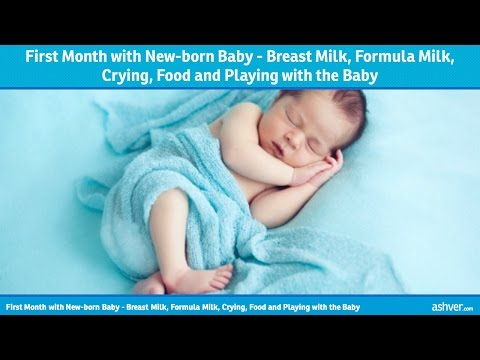 First Month with Newborn Baby - Breast Milk, Formula Milk, Crying, Food and Playing with the Baby