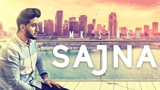 SAJNA || MK SINGH || LATEST PUNJABI SONG 2016 || SEVENTH CHORD MUSIC