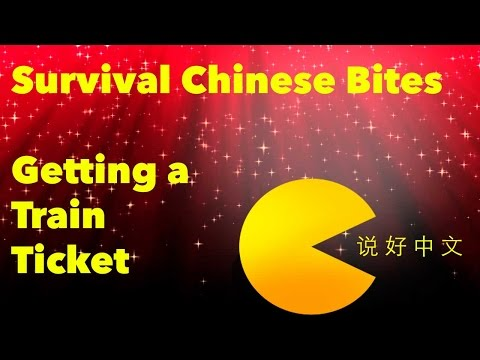 Getting a Train Ticket - Learn Chinese With Survival Chinese Bites