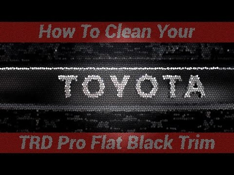How To Clean Your TRD PRO Flat Black Trim Pieces (John)