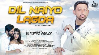 Dil Nayio Lagda | ( Full HD) | Varinder Prince  | New Punjabi Songs 2019 | Latest Punjabi Songs 2019