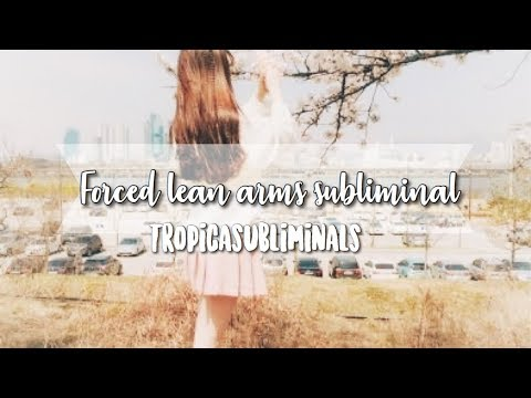 Forced Lean Arms Subliminal ✿Tropicasubliminals✿