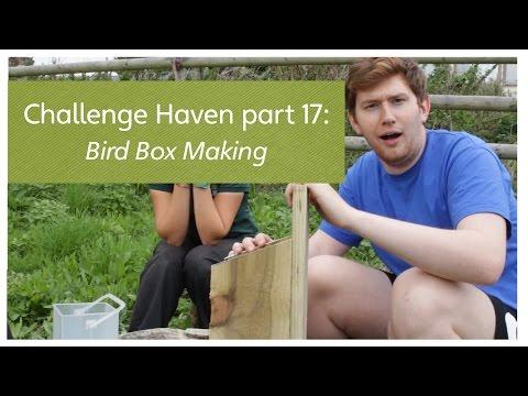 Challenge Haven part 17: Bird Box Making