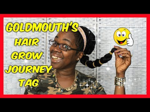 GOLDMOUTH'S ''HAIR GROW'' JOURNEY'' TAG.. FOR RELAXED OR NATURAL HAIR