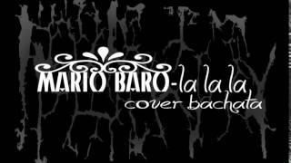 """todos los derechos reservados  Mario Baro - la la la """"cover bachata"""""""
