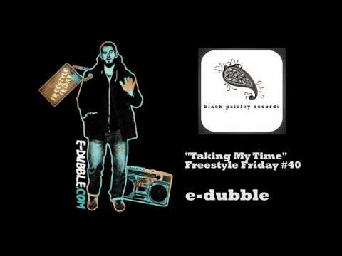 e-dubble - Taking My Time (Freestyle Friday #40)