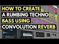 How To Create A Rumbling Techno Bass Using Convolution Reverb - Ableton Live 10   Studio Slave