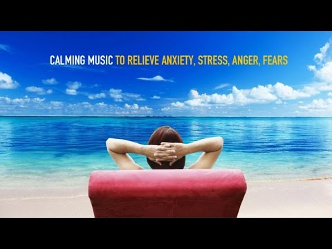Calming Music to Relieve Anxiety, Stress, Anger, Fears | Relaxing Soundscapes