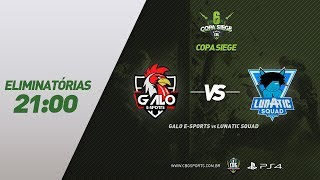 COPA SIEGE #6 (Eliminatórias) - Galo e-Sports VS Lunatic Squad - PS4