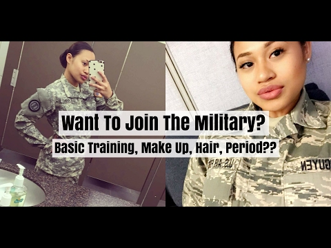 Want To Join The Military? Basic Training, Make Up, Female Problems (Period) ?