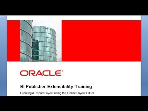 BI Publisher Extensibility Training - Creating a Report Layout Using the Online Layout Editor