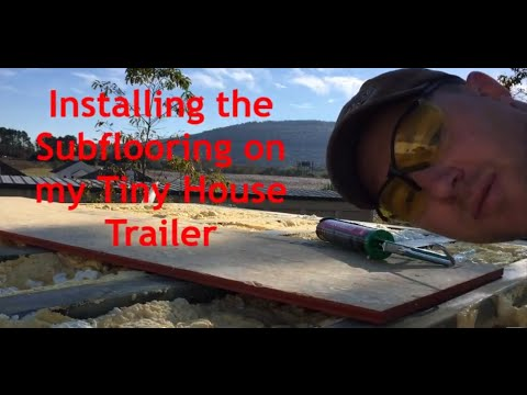 Tiny House Build - Installing the Tiny House Trailer Subfloor (THOW)