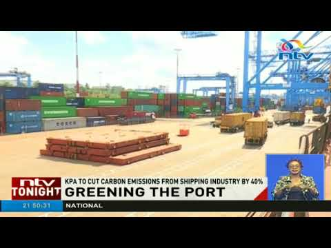 Kenya Ports Authority to cut carbon emissions from shipping industry