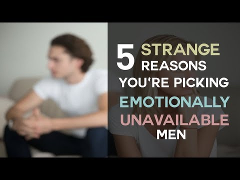 5 Strange Reasons You Are Picking Emotionally Unavailable Men