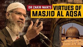 Virtues of Masjid Al Aqsa — Dr Zakir Naik