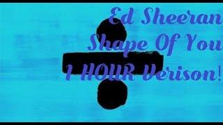 Ed Sheeran  Shape Of You 1 Hour Verison