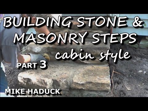 How I build stone or masonry steps (part 3 of 14) cabin style- Mike Haduck