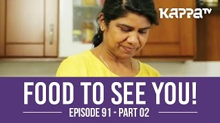 Food to See You! - Episode 91 ft. Sudha (Part 2) - Kappa TV