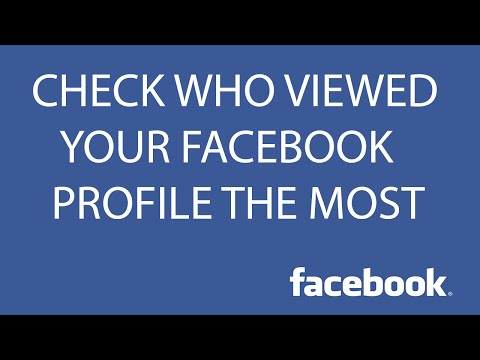 How To Check Who Viewed Your Facebook Profile the Most ?