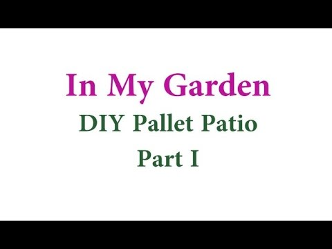 In My Garden: DIY Pallet Patio (Part I)