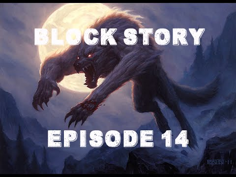 Block Story S2 Ep 14: Death To The Dark Werewolves