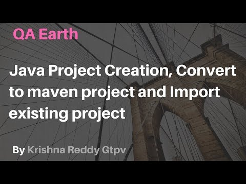 Java Project Creation, Convert to maven project and Import existing project | QA Earth