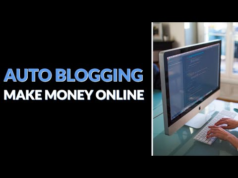 Make Money With Auto Blog | How to Create an AutoBlog | What is Auto Blogging