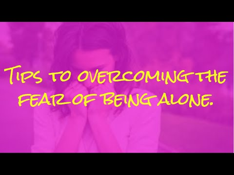 Tips to overcoming the fear of being alone