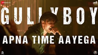 Apna Time Ayega Full Song : Gully Boy | Lyrics |Ranveer Singh,Alia Bhatt| 2019| Full Video|