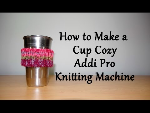 How to Make a Cup Cozy on your Addi Pro Knitting Machine / Yay For Yarn