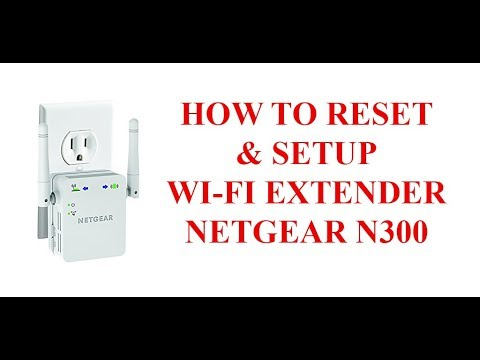 HOW TO RESET AND SETUP WIFI EXTENDER NETGEAR N300