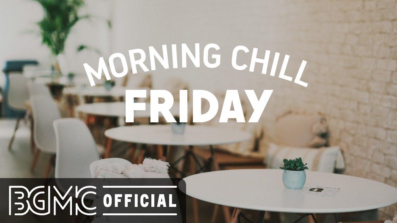 FRIDAY MORNING CHILL JAZZ: Happy Jazz Cafe & Bossa Nova Background Music for Friday Motivation