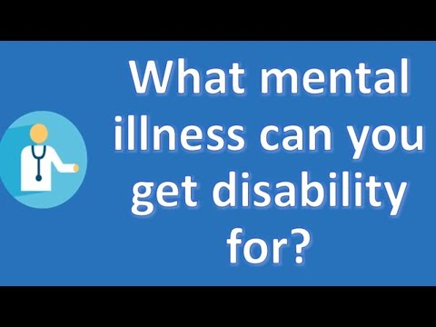 What mental illness can you get disability for ? | BEST Health Channel & Answers