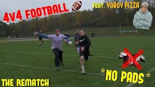 4V4 TACKLE FOOTBALL VS YoBoy PIZZA!! *NO PADS* (The Rematch)