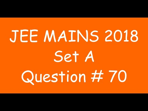 2018 JEE Mains - Solution of Question no. 70 ( MATHS, SET A)