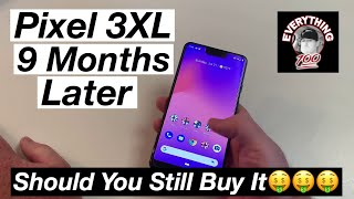 Pixel 3XL 9 Months Later Should you still buy it?