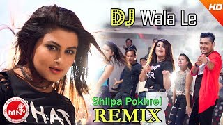 Shilpa Pokharel 's New Nepali Remix Song 2074 | DJ Walale - Chakra Bam | Ft.Mr.RJ